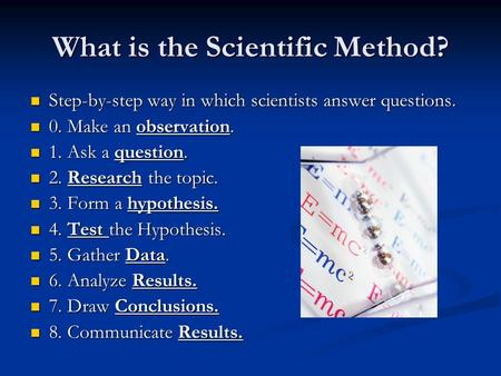 What is the Scientific Method? Step-by-step way in which scientists answer questions. Step-by-step way in which scientists answer questions. 0. Make an.