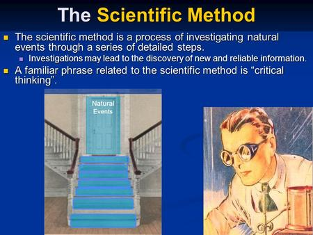 Natural Events The Scientific Method The scientific method is a process of investigating natural events through a series of detailed steps. The scientific.