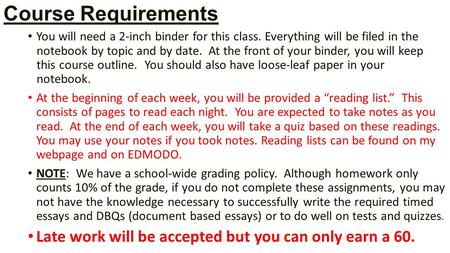Course Requirements You will need a 2-inch binder for this class. Everything will be filed in the notebook by topic <strong>and</strong> by date. At the front of your binder,
