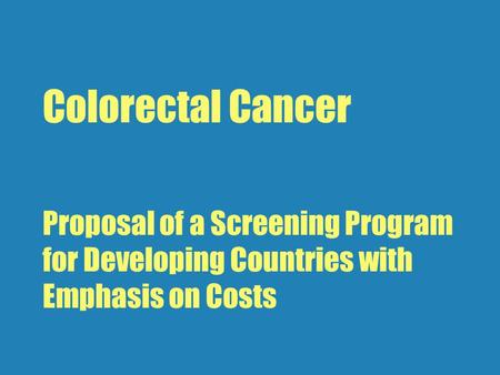 Colorectal Cancer Proposal of a Screening Program for Developing Countries with Emphasis on Costs.