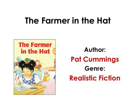The Farmer in the Hat Author: Pat Cummings Genre: Realistic Fiction.
