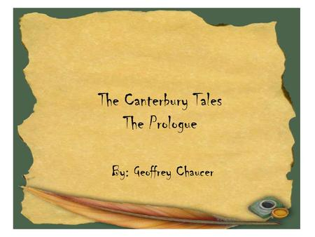 The Canterbury Tales The Prologue By: Geoffrey Chaucer.
