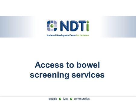 People lives communities Access to bowel screening services.