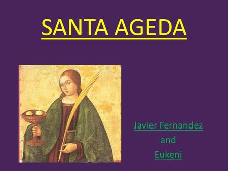 SANTA AGEDA Javier Fernandez and Eukeni. Santa Ageda's Day is on the 5th February. We celebrate it in the Basque Country but in this year we aren't going.