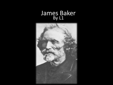James Baker By L1. What he trapped He trapped beaver in Utah mostly. He also made and sold beaver. He trapped for Jim Bridger. He trapped in Utah Wyoming.