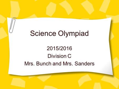 Science Olympiad 2015/2016 Division C Mrs. Bunch and Mrs. Sanders.