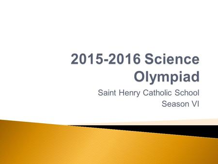Saint Henry Catholic School Season VI.  Science Olympiad competitions are like academic track meets, consisting of a series of 23 team events  The.