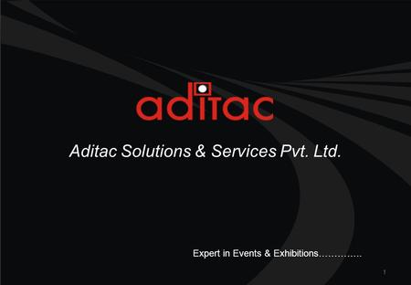 Aditac Solutions & Services Pvt. Ltd. 1 Expert in Events & Exhibitions…………..