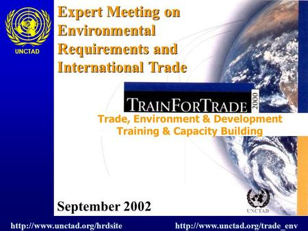 Trade, Environment & Development Training & Capacity Building UNCTAD Expert Meeting on Environmental Requirements and International Trade
