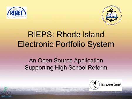 RIEPS: Rhode Island Electronic Portfolio System An Open Source Application Supporting High School Reform.