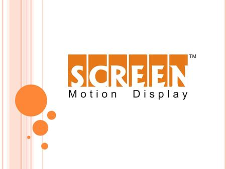 ABOUT US…. It is a professionally organized Company which is involved in the selling and marketing of The Screen Motion Display (Image Scroller). It is.