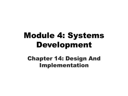 Module 4: Systems Development Chapter 14: Design And Implementation.
