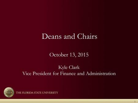 Deans and Chairs October 13, 2015 Kyle Clark Vice President for Finance and Administration 1.