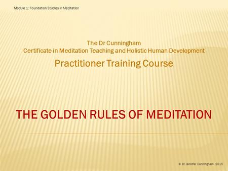 Practitioner Training Course THE GOLDEN RULES OF MEDITATION