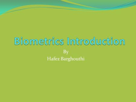 "By Hafez Barghouthi. Definition ""Biometric Technologies"" are automated methods of verifying or recognizing the identity of a living person based on a."