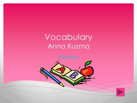 Vocabulary Anna Kuzma Resources  3 rd Grade English  Standards: -Ask and answer questions to demonstrate understanding of a text, referring explicitly.