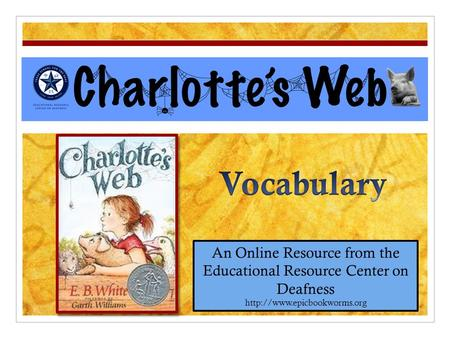 Charlotte's Web An Online Resource from the Educational Resource Center on Deafness