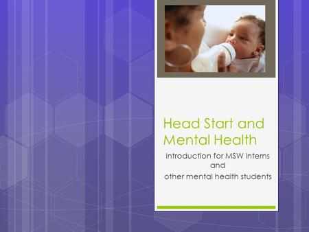 Head Start and Mental Health Introduction for MSW Interns and other mental health students.