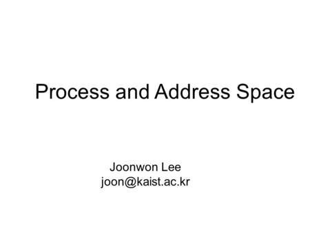 Joonwon Lee Process and Address Space.