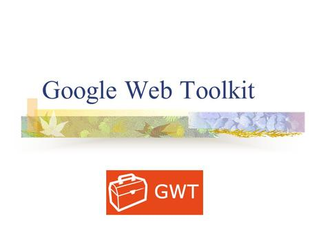 Google Web Toolkit. What is GWT? GWT is a development toolkit for building and optimizing complex Ajax applications Goal is to enable productive development.