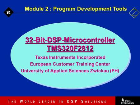 2 - 1 32-Bit-DSP-MicrocontrollerTMS320F2812 Texas Instruments Incorporated European Customer Training Center University of Applied Sciences Zwickau (FH)