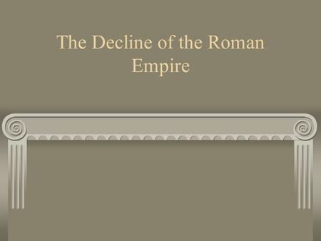 The Decline of the Roman Empire. 1. Rome's Economy Declines During the Pax Romana: Roman Peace Trade flourished Gold and silver taken from conquered territories.