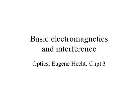 Basic electromagnetics and interference Optics, Eugene Hecht, Chpt 3.