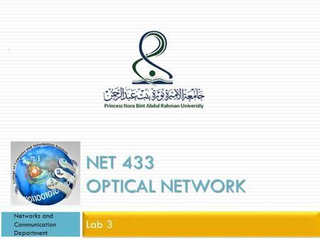 NET 433 OPTICAL NETWORK Lab 3 Networks and Communication Department 1.