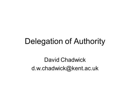 Delegation of Authority David Chadwick