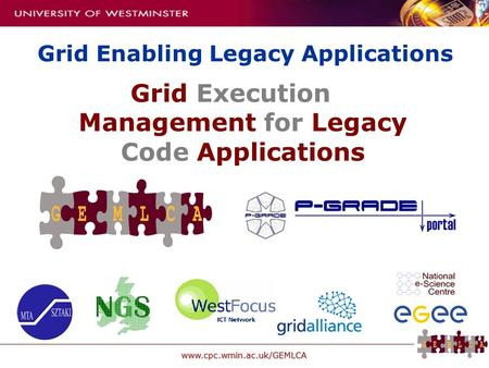 Www.cpc.wmin.ac.uk/GEMLCA Grid Execution Management for Legacy Code Applications Grid Enabling Legacy Applications.