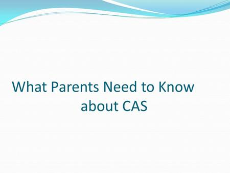 What Parents Need to Know about CAS. The Heart of the IB Diploma Program.