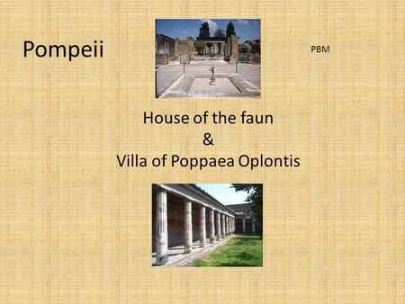 Pompeii House of the faun & Villa of Poppaea Oplontis PBM.