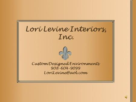 Lori Levine Interiors, Inc. Custom Designed Environments 908-604-9099
