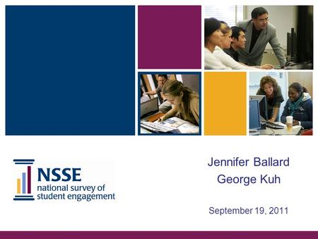 Jennifer Ballard George Kuh September 19, 2011. Overview  NSSE and the Concept of Student Engagement  Select Linfield results:  NSSE 2011  Brief explanation.