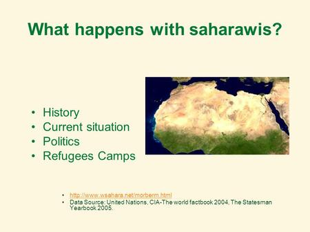 What happens with saharawis? History Current situation Politics Refugees Camps  Data Source: United Nations, CIA-The.