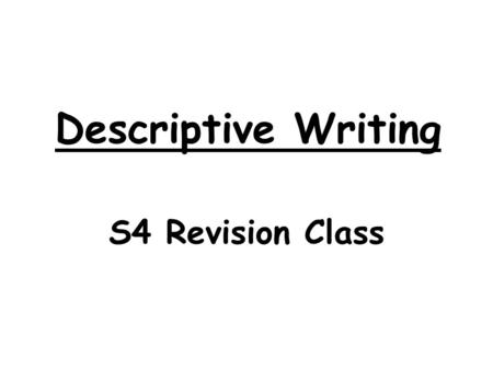 Descriptive Writing S4 Revision Class. In this lesson, we will… Learn some effective techniques to be used when writing a descriptive piece:  Structure.