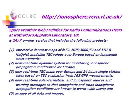 Space Weather Web Facilities for Radio Communications Users at Rutherford Appleton Laboratory, UK is 24/7 on-line service.