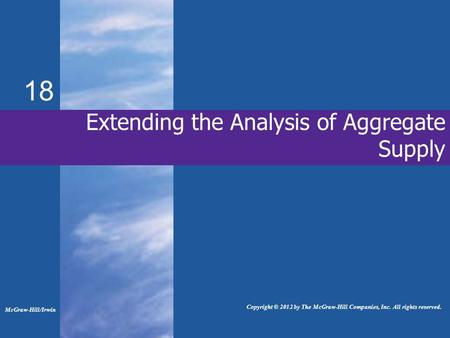 18 Extending the Analysis of Aggregate Supply McGraw-Hill/Irwin Copyright © 2012 by The McGraw-Hill Companies, Inc. All rights reserved.