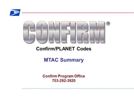 Confirm/PLANET Codes  MTAC Summary Confirm Program Office 703-292-3920.