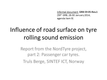 Influence of road surface on tyre rolling sound emission Report from the NordTyre project, part 2: Passenger car tyres. Truls Berge, SINTEF ICT, Norway.
