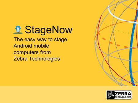 StageNow The easy way to stage Android mobile computers from Zebra Technologies.