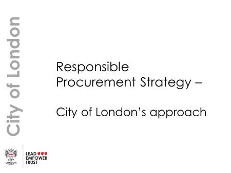 City of London Responsible Procurement Strategy – City of London's approach.