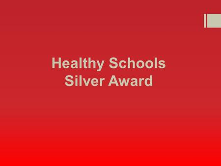 Healthy Schools Silver Award. Silver Healthy Schools Status Whole school What wellbeing should look like for our children, focusing on…  Getting enough.