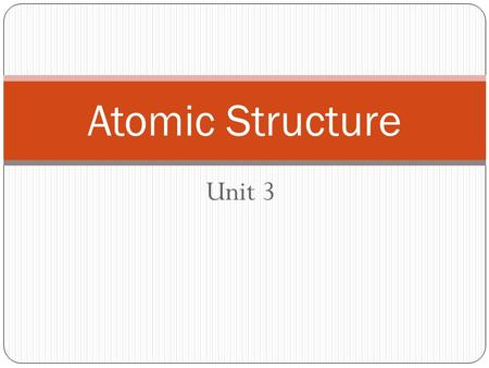 Atomic Structure Unit 3.
