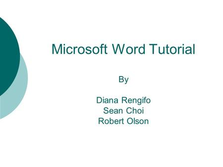 Microsoft Word Tutorial By Diana Rengifo Sean Choi Robert Olson.