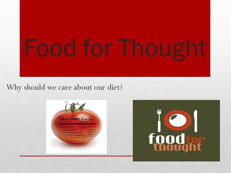 Food for Thought Why should we care about our diet?