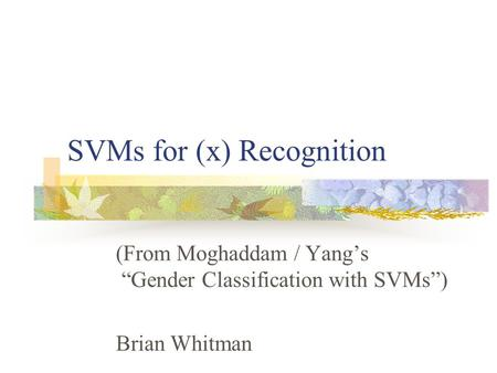 "SVMs for (x) Recognition (From Moghaddam / Yang's ""Gender Classification with SVMs"") Brian Whitman."
