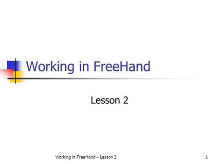 Working in FreeHand – Lesson 21 Working in FreeHand Lesson 2.