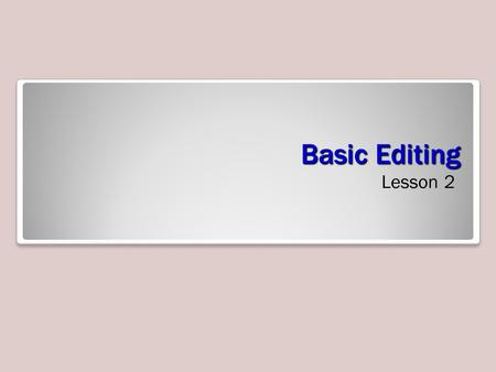 Basic Editing Lesson 2. Objectives Software Orientation Word offers several ways to view a document, locate text or objects quickly, and manipulate windows.