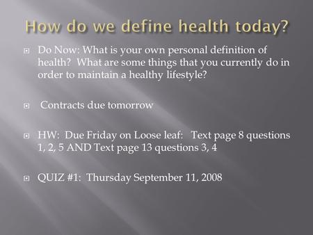  Do Now: What is your own personal definition of health? What are some things that you currently do in order to maintain a healthy lifestyle?  Contracts.